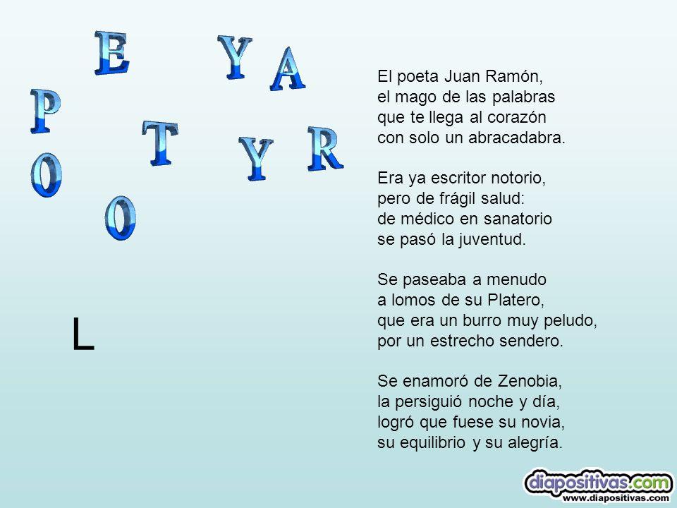 Juan Ramón Jiménez Nació una noche muy fría en Moguer, pueblo de cal, lleno de luz y alegría, con el aire oliendo a sal. Jugaba con poca gana. Aislado