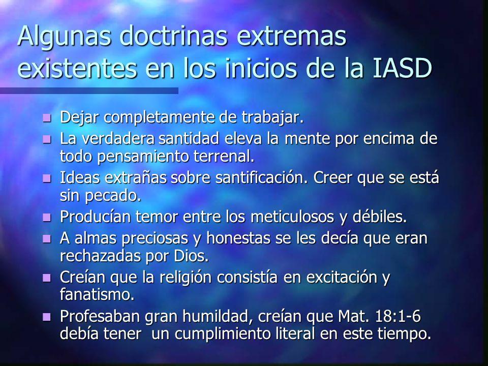 Algunas doctrinas extremas existentes en los inicios de la IASD Dejar completamente de trabajar. Dejar completamente de trabajar. La verdadera santida