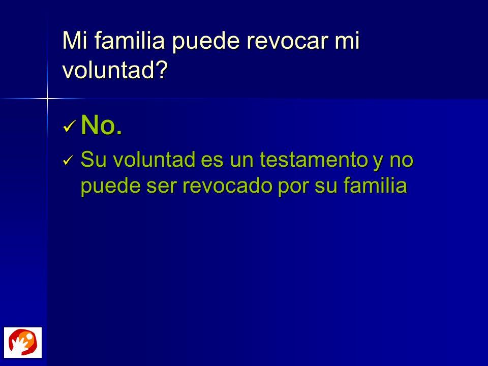 Mi familia puede revocar mi voluntad? No. No. Su voluntad es un testamento y no puede ser revocado por su familia Su voluntad es un testamento y no pu