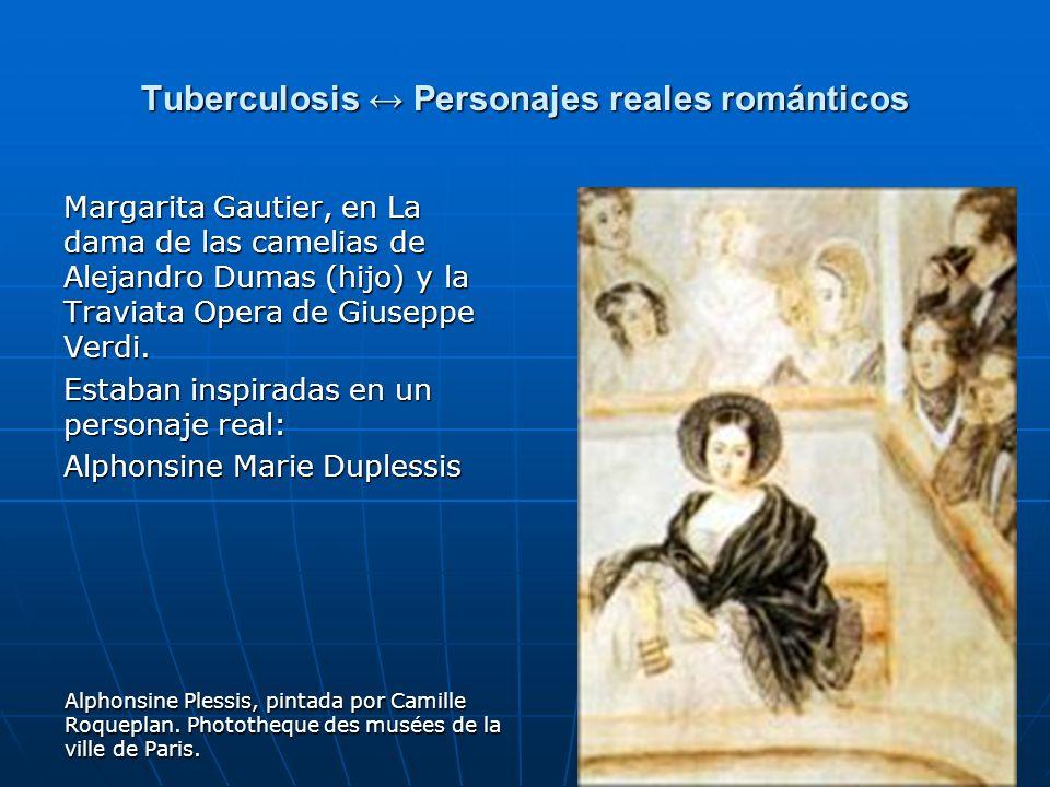 15 Tuberculosis Personajes reales románticos Margarita Gautier, en La dama de las camelias de Alejandro Dumas (hijo) y la Traviata Opera de Giuseppe V