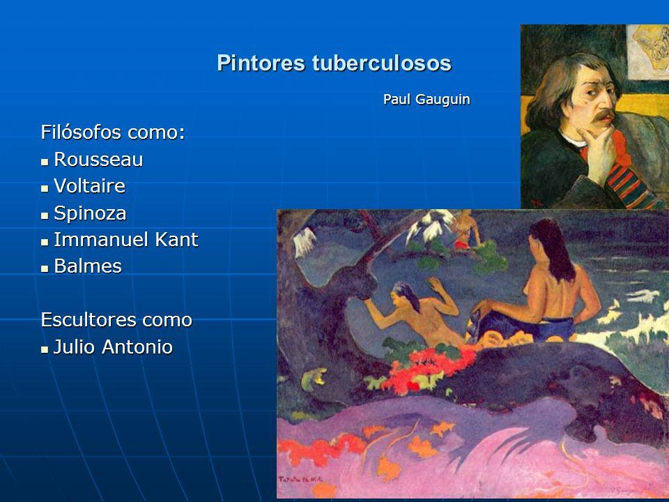 20 Pintores tuberculosos Filósofos como: Rousseau Rousseau Voltaire Voltaire Spinoza Spinoza Immanuel Kant Immanuel Kant Balmes Balmes Escultores como