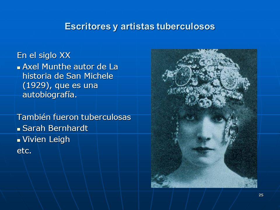 25 Escritores y artistas tuberculosos En el siglo XX Axel Munthe autor de La historia de San Michele (1929), que es una autobiografía. Axel Munthe aut