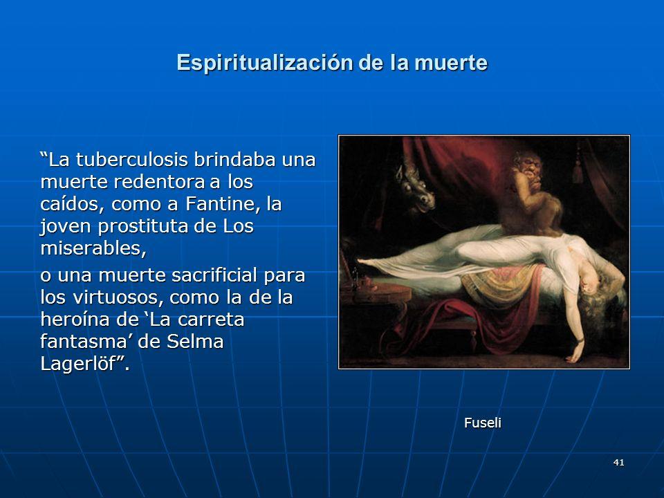 41 Espiritualización de la muerte La tuberculosis brindaba una muerte redentora a los caídos, como a Fantine, la joven prostituta de Los miserables, o