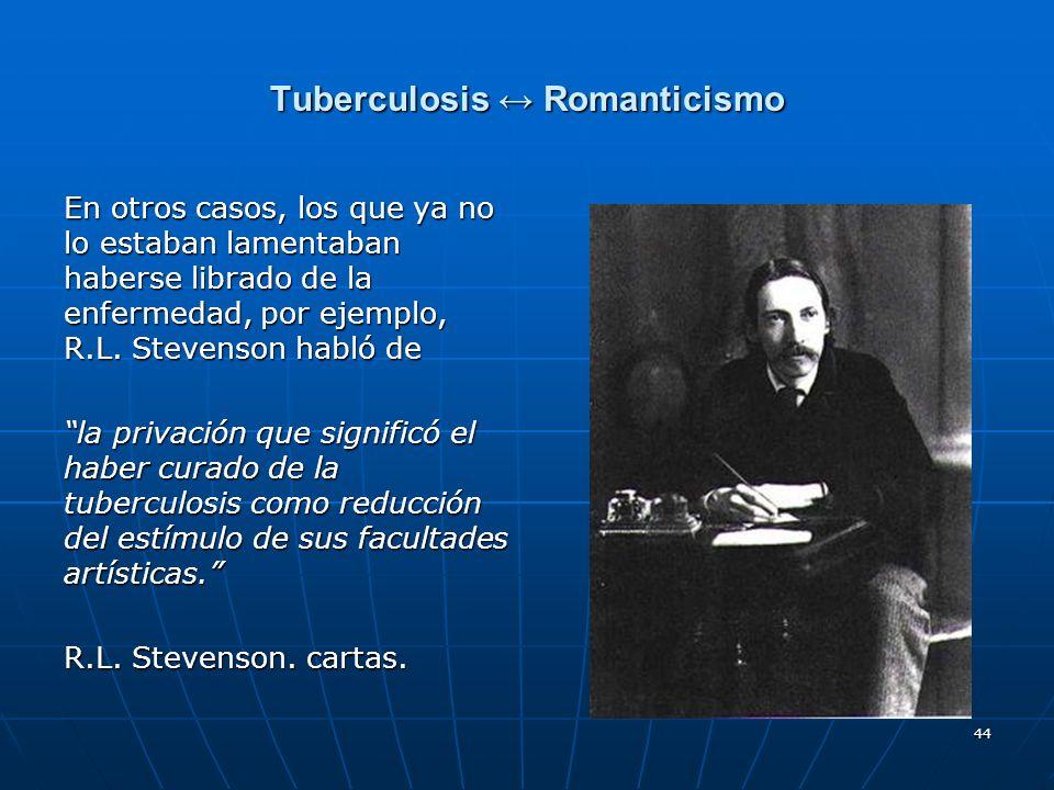44 Tuberculosis Romanticismo En otros casos, los que ya no lo estaban lamentaban haberse librado de la enfermedad, por ejemplo, R.L. Stevenson habló d