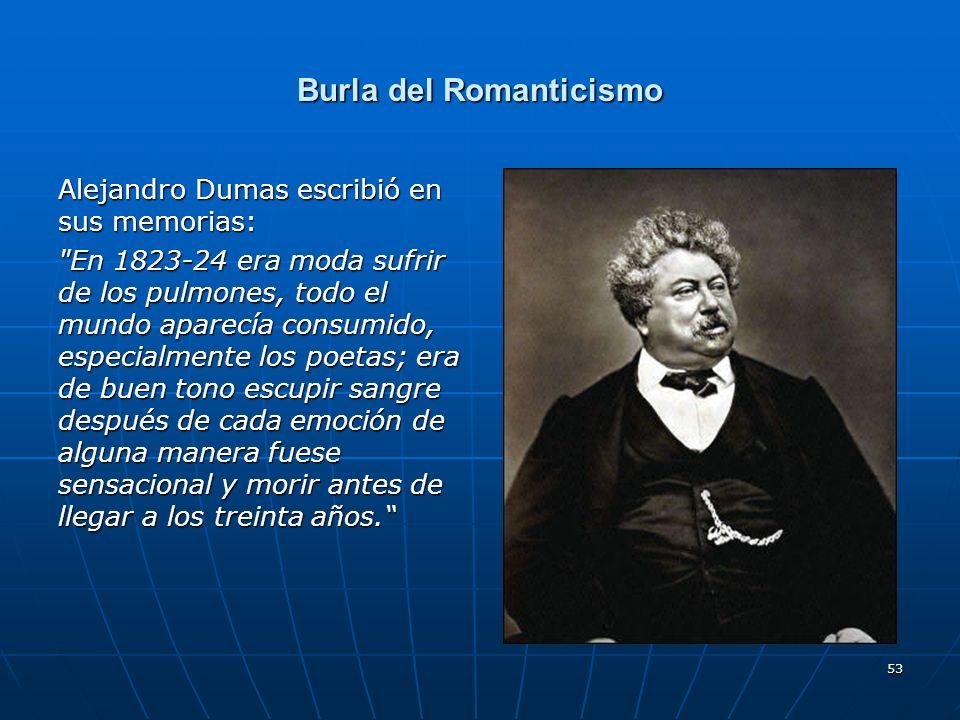 53 Burla del Romanticismo Alejandro Dumas escribió en sus memorias: