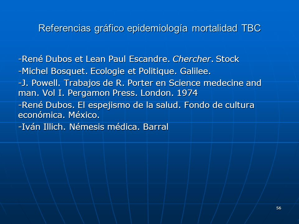 56 Referencias gráfico epidemiología mortalidad TBC -René Dubos et Lean Paul Escandre. Chercher. Stock -Michel Bosquet. Ecologie et Politique. Galilee