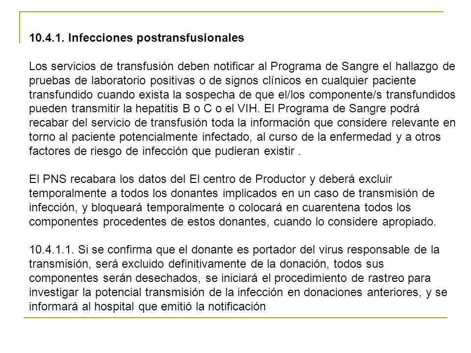 10.4.1. Infecciones postransfusionales Los servicios de transfusión deben notificar al Programa de Sangre el hallazgo de pruebas de laboratorio positi