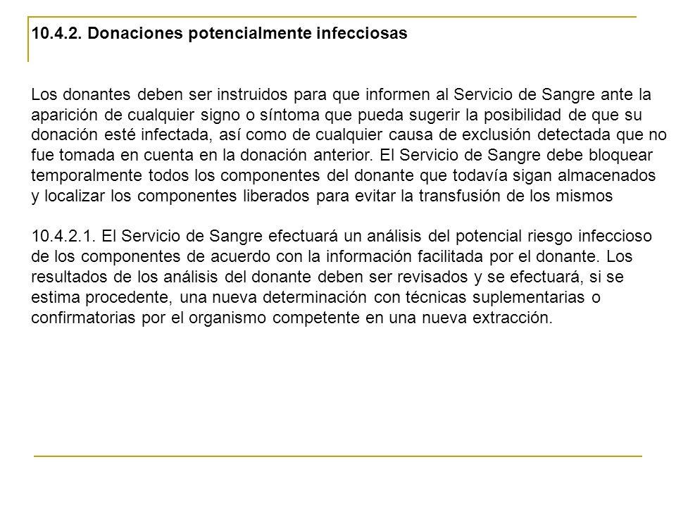 10.4.2. Donaciones potencialmente infecciosas Los donantes deben ser instruidos para que informen al Servicio de Sangre ante la aparición de cualquier