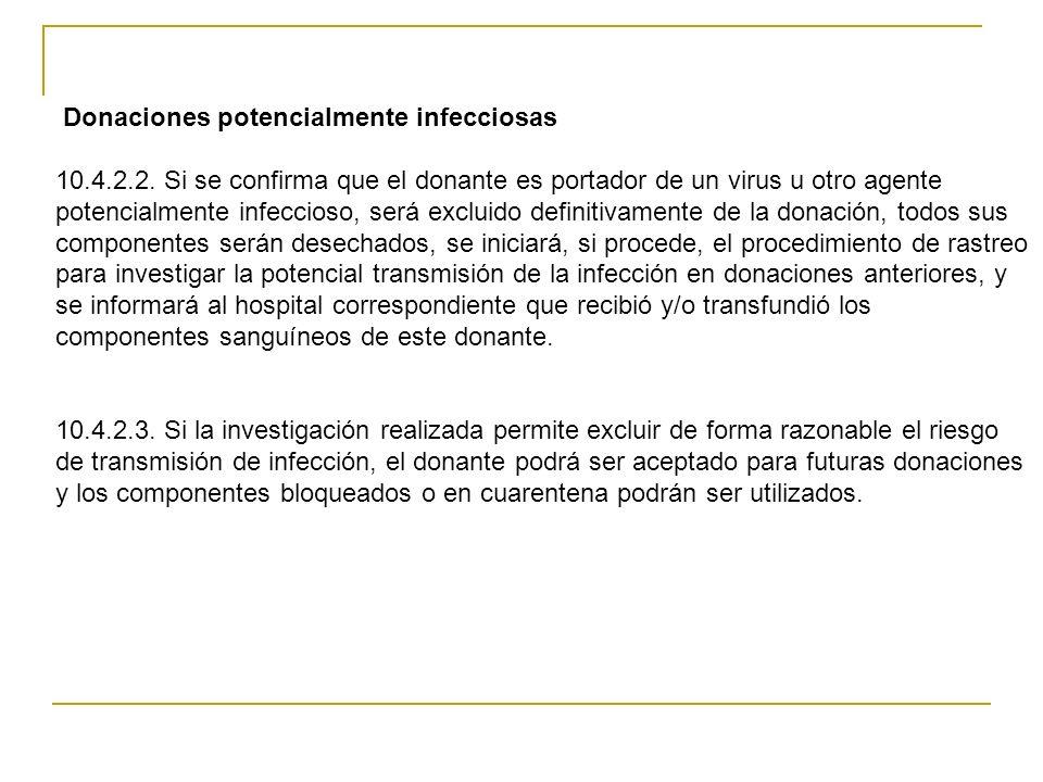 Donaciones potencialmente infecciosas 10.4.2.2. Si se confirma que el donante es portador de un virus u otro agente potencialmente infeccioso, será ex