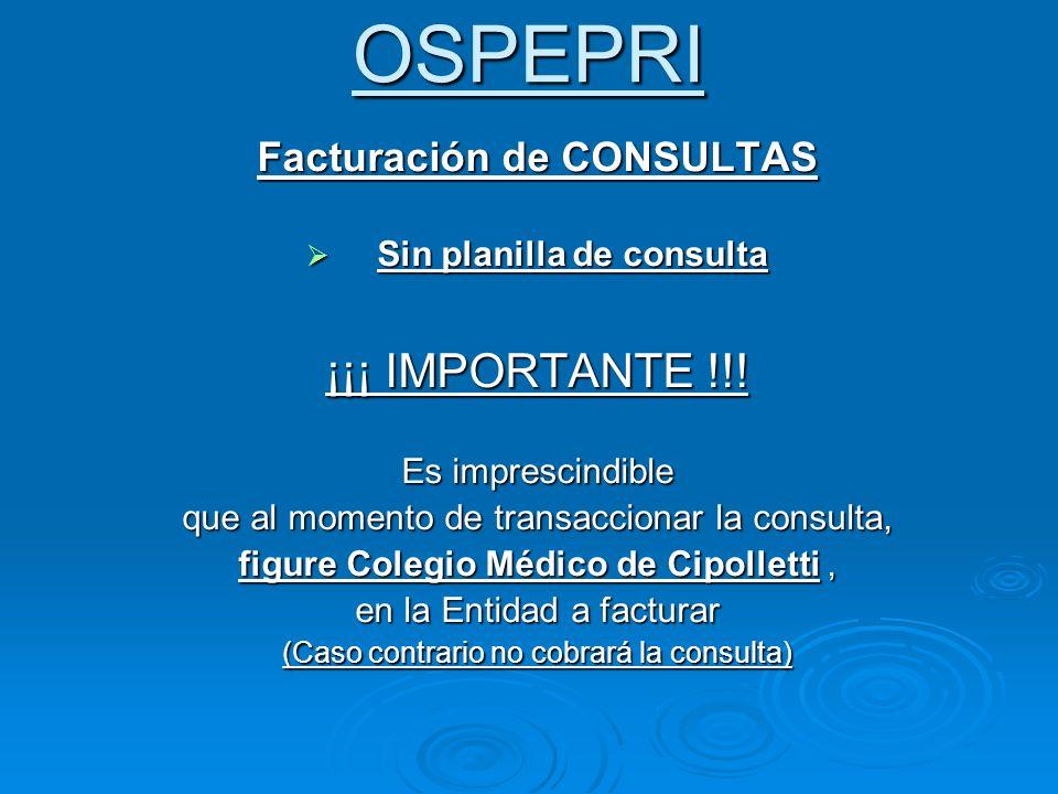 OSPEPRI Facturación de CONSULTAS Sin planilla de consulta Sin planilla de consulta ¡¡¡ IMPORTANTE !!! Es imprescindible que al momento de transacciona