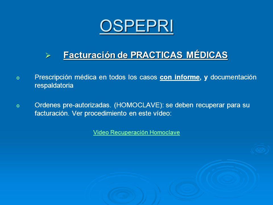 OSPEPRI Facturación de PRACTICAS MÉDICAS Facturación de PRACTICAS MÉDICAS o o Prescripción médica en todos los casos con informe, y documentación resp