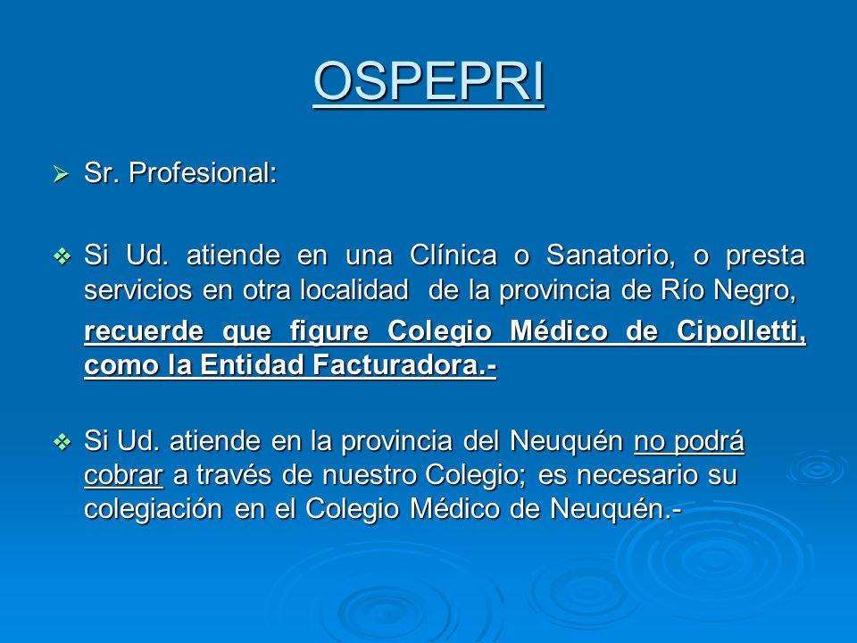 OSPEPRI Sr. Profesional: Sr. Profesional: Si Ud. atiende en una Clínica o Sanatorio, o presta servicios en otra localidad de la provincia de Río Negro