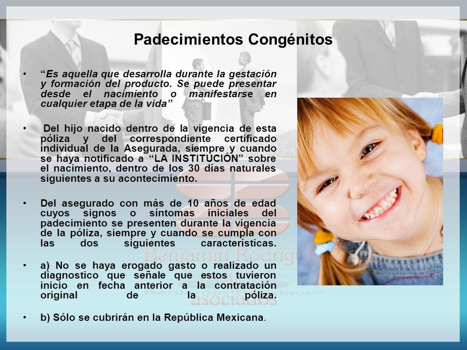 Padecimientos Congénitos Es aquella que desarrolla durante la gestación y formación del producto. Se puede presentar desde el nacimiento o manifestars