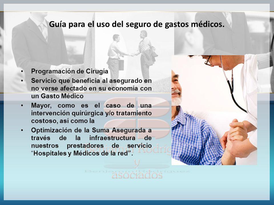 Guía para el uso del seguro de gastos médicos. Programación de Cirugía Servicio que beneficia al asegurado en no verse afectado en su economía con un