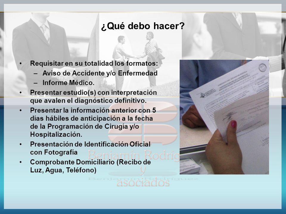 ¿Qué debo hacer? Requisitar en su totalidad los formatos: –Aviso de Accidente y/o Enfermedad –Informe Médico. Presentar estudio(s) con interpretación