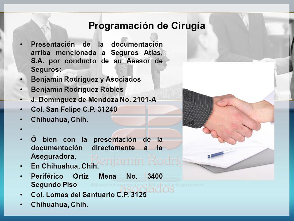 Programación de Cirugía Presentación de la documentación arriba mencionada a Seguros Atlas, S.A. por conducto de su Asesor de Seguros: Benjamín Rodríg
