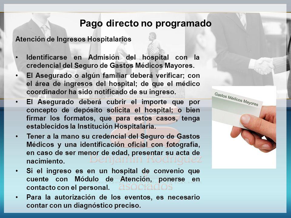 Pago directo no programado Atención de Ingresos Hospitalarios Identificarse en Admisión del hospital con la credencial del Seguro de Gastos Médicos Ma