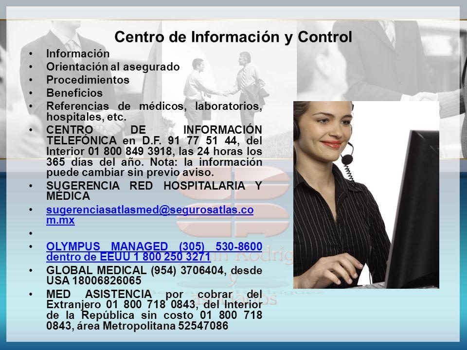 Centro de Información y Control Información Orientación al asegurado Procedimientos Beneficios Referencias de médicos, laboratorios, hospitales, etc.