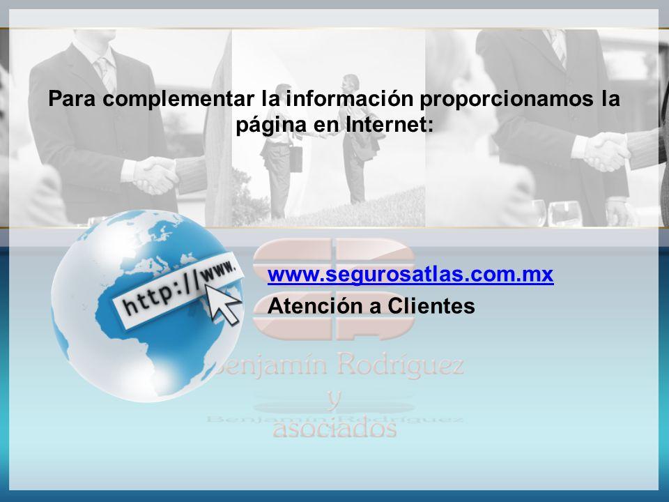 Para complementar la información proporcionamos la página en Internet: www.segurosatlas.com.mx Atención a Clientes