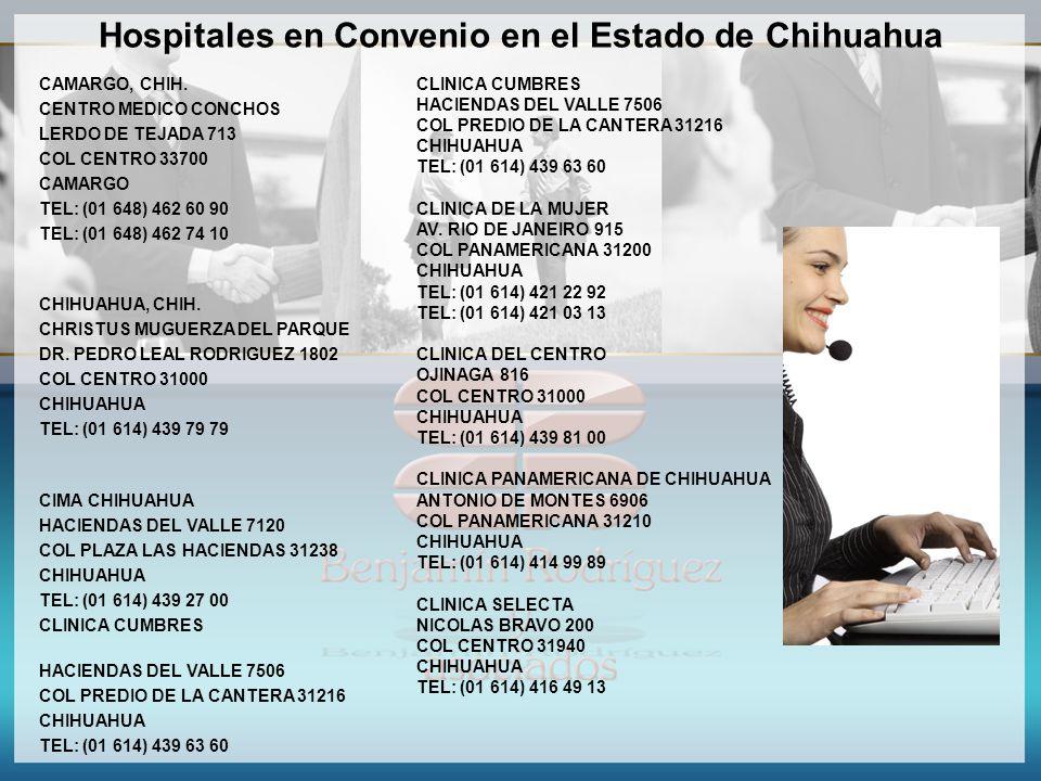 Hospitales en Convenio en el Estado de Chihuahua CAMARGO, CHIH. CENTRO MEDICO CONCHOS LERDO DE TEJADA 713 COL CENTRO 33700 CAMARGO TEL: (01 648) 462 6