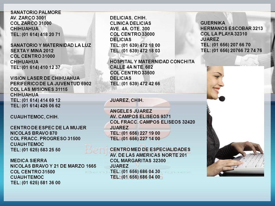 SANATORIO PALMORE AV. ZARCO 3001 COL ZARCO 31000 CHIHUAHUA TEL: (01 614) 418 20 71 SANATORIO Y MATERNIDAD LA LUZ SEXTA Y MINA 2012 COL CENTRO 31000 CH