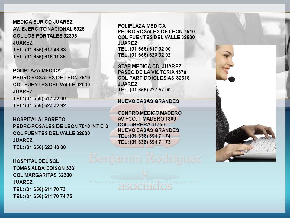 MEDICA SUR CD JUAREZ AV. EJERCITO NACIONAL 6325 COL LOS PORTALES 32395 JUAREZ TEL: (01 656) 617 48 83 TEL: (01 656) 618 11 35 POLIPLAZA MEDICA PEDRO R