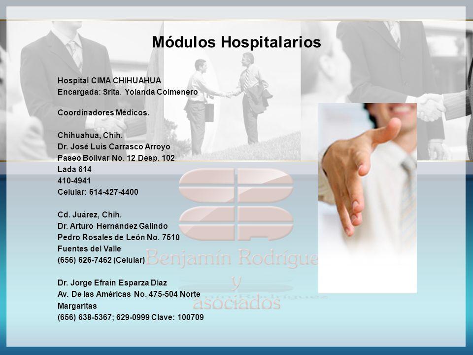 Módulos Hospitalarios Hospital CIMA CHIHUAHUA Encargada: Srita. Yolanda Colmenero Coordinadores Médicos. Chihuahua, Chih. Dr. José Luis Carrasco Arroy