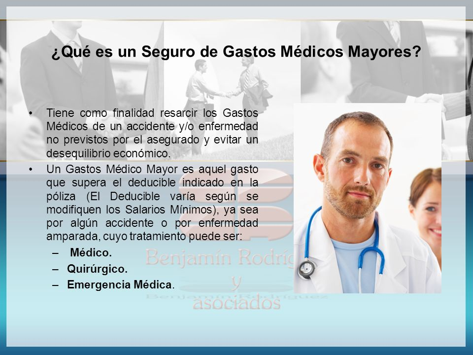 ¿Qué es un Seguro de Gastos Médicos Mayores? Tiene como finalidad resarcir los Gastos Médicos de un accidente y/o enfermedad no previstos por el asegu