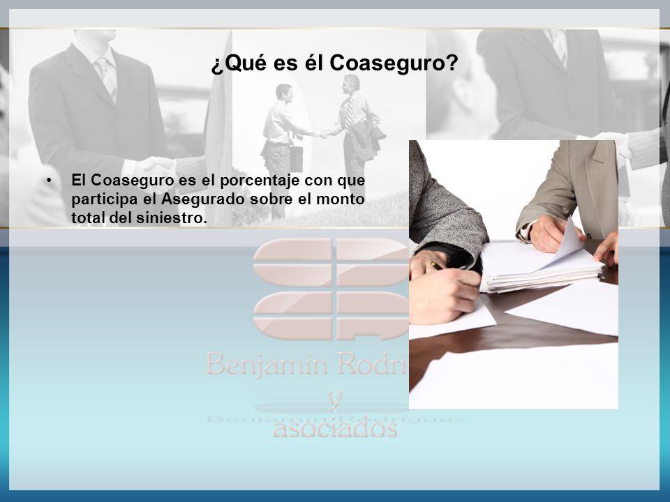 ¿Qué es él Coaseguro? El Coaseguro es el porcentaje con que participa el Asegurado sobre el monto total del siniestro.