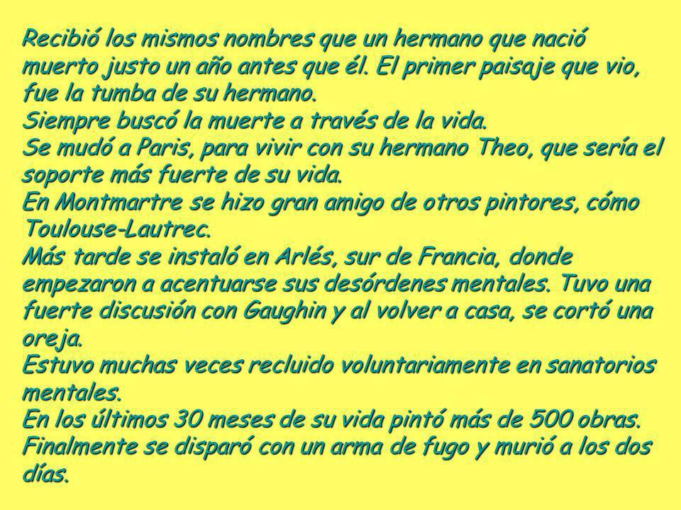 Vincent Van Gogh 1853 - 1890 Temperamental pintor post-impresionista holandés, autodidacta, agresivo y solitario, con más de 900 obras, 27 de ellas, a