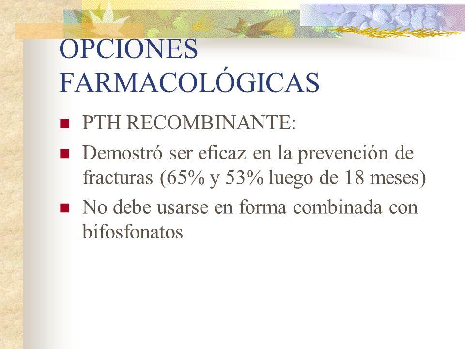 OPCIONES FARMACOLÓGICAS Flúor: No hubo una demostración indudable de su efecto antifractura