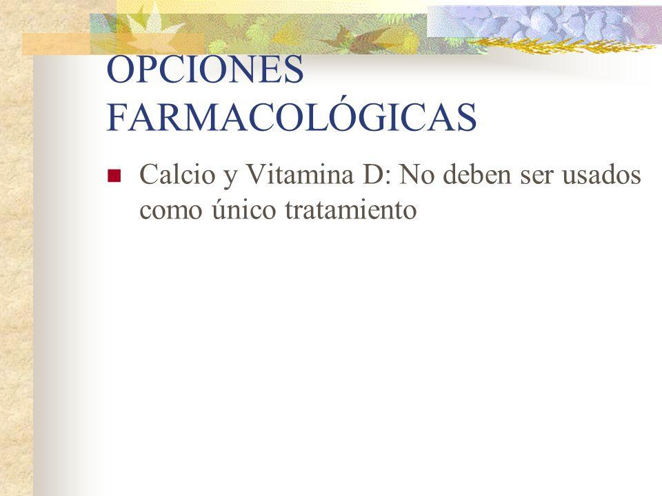 OPCIONES FARMACOLÓGICAS PTH RECOMBINANTE: Demostró ser eficaz en la prevención de fracturas (65% y 53% luego de 18 meses) No debe usarse en forma combinada con bifosfonatos
