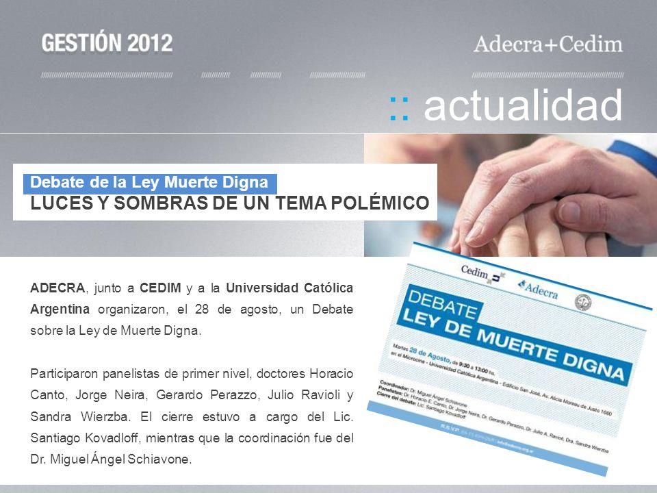 ADECRA, junto a CEDIM y a la Universidad Católica Argentina organizaron, el 28 de agosto, un Debate sobre la Ley de Muerte Digna. Participaron panelis
