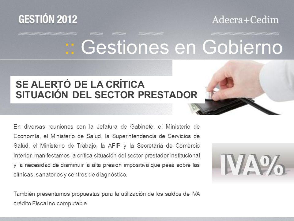 :: Gestiones en Gobierno SE ALERTÓ DE LA CRÍTICA SITUACIÓN DEL SECTOR PRESTADOR En diversas reuniones con la Jefatura de Gabinete, el Ministerio de Ec