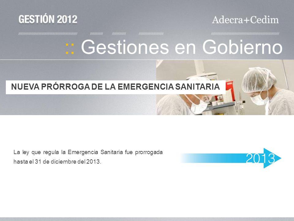 :: Gestiones en Gobierno La ley que regula la Emergencia Sanitaria fue prorrogada hasta el 31 de diciembre del 2013. NUEVA PRÓRROGA DE LA EMERGENCIA S