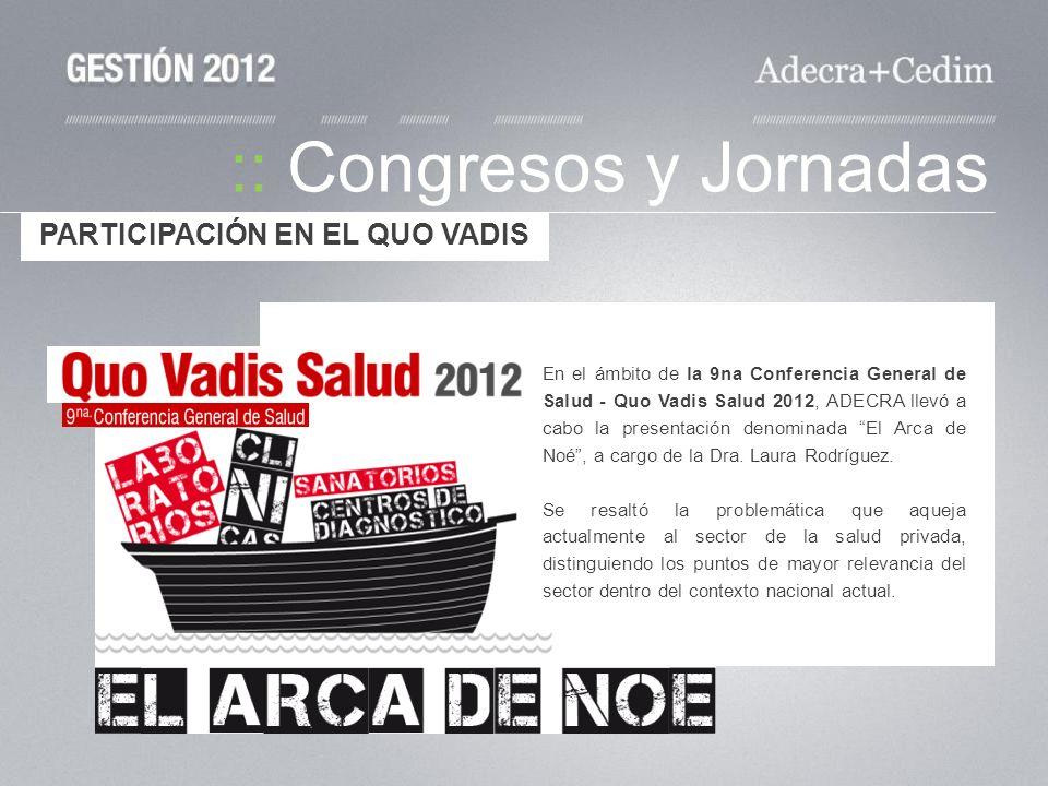 :: Congresos y Jornadas En el ámbito de la 9na Conferencia General de Salud - Quo Vadis Salud 2012, ADECRA llevó a cabo la presentación denominada El