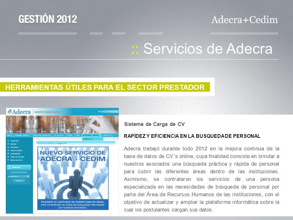 Sistema de Carga de CV RAPÍDEZ Y EFICIENCIA EN LA BUSQUEDA DE PERSONAL Adecra trabajó durante todo 2012 en la mejora continua de la base de datos de C