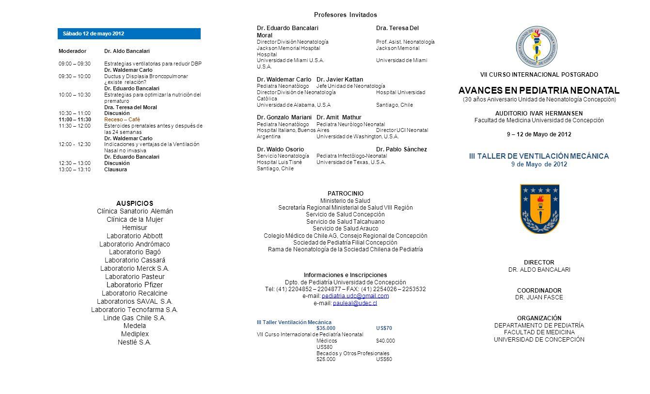 ModeradorDr. Aldo Bancalari 09:00 – 09:30Estrategias ventilatorias para reducir DBP Dr. Waldemar Carlo 09:30 – 10:00 Ductus y Displasia Broncopulmonar