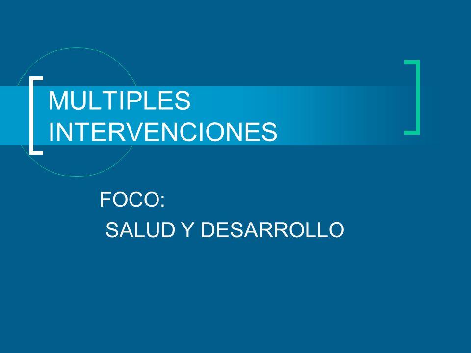 MULTIPLES INTERVENCIONES FOCO: SALUD Y DESARROLLO