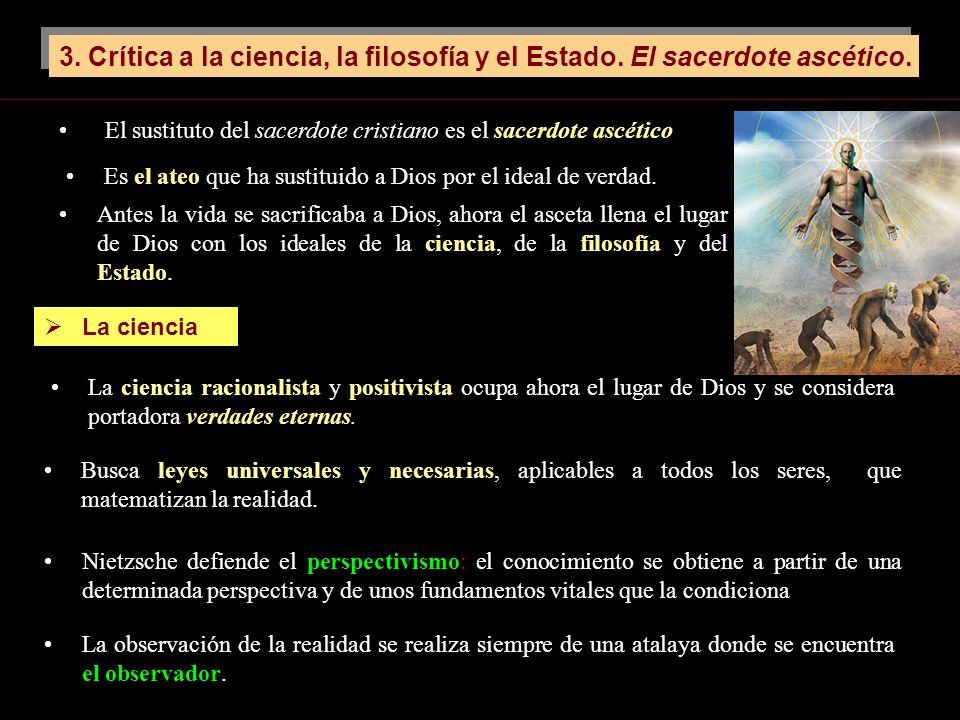 3. Crítica a la ciencia, la filosofía y el Estado. El sacerdote ascético. Antes la vida se sacrificaba a Dios, ahora el asceta llena el lugar de Dios