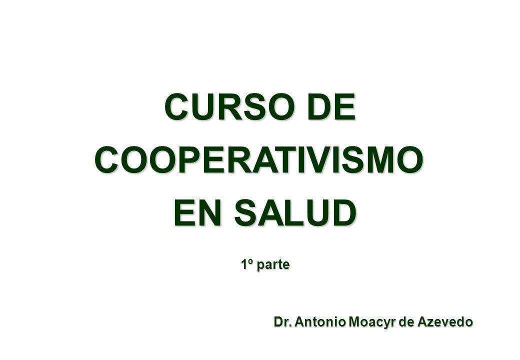 CURSO DE COOPERATIVISMO EN SALUD 1º parte Dr.Antonio Moacyr de Azevedo Dr.