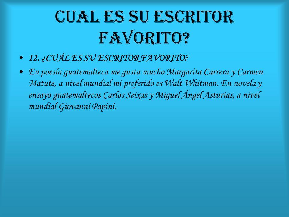 CUAL ES SU ESCRITOR FAVORITO? 12. ¿CUÁL ES SU ESCRITOR FAVORITO? En poesía guatemalteca me gusta mucho Margarita Carrera y Carmen Matute, a nivel mund