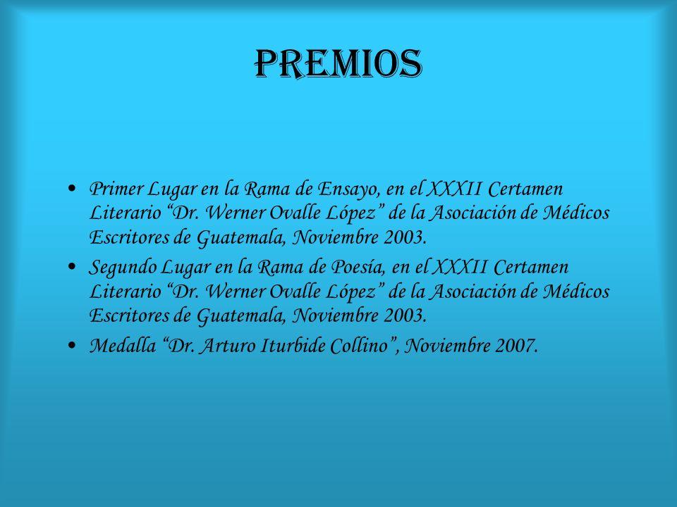 PREMIOS Primer Lugar en la Rama de Ensayo, en el XXXII Certamen Literario Dr. Werner Ovalle López de la Asociación de Médicos Escritores de Guatemala,