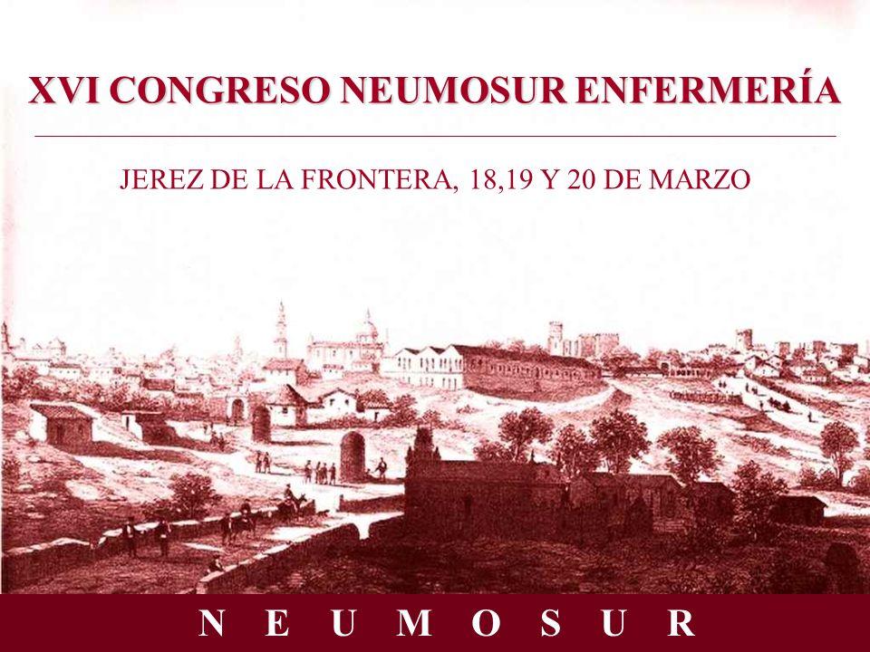 XVI CONGRESO NEUMOSUR ENFERMERÍA JEREZ DE LA FRONTERA, 18,19 Y 20 DE MARZO N E U M O S U R