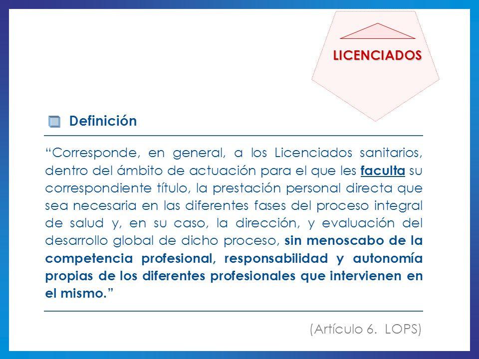 Corresponde, en general, a los Licenciados sanitarios, dentro del ámbito de actuación para el que les faculta su correspondiente título, la prestación