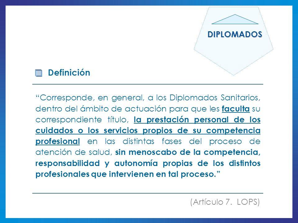 Corresponde, en general, a los Diplomados Sanitarios, dentro del ámbito de actuación para que les faculta su correspondiente título, la prestación per