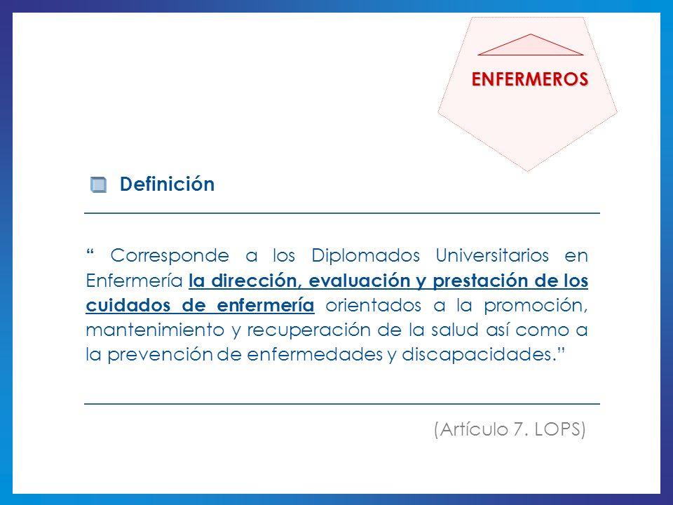 Corresponde a los Diplomados Universitarios en Enfermería la dirección, evaluación y prestación de los cuidados de enfermería orientados a la promoció