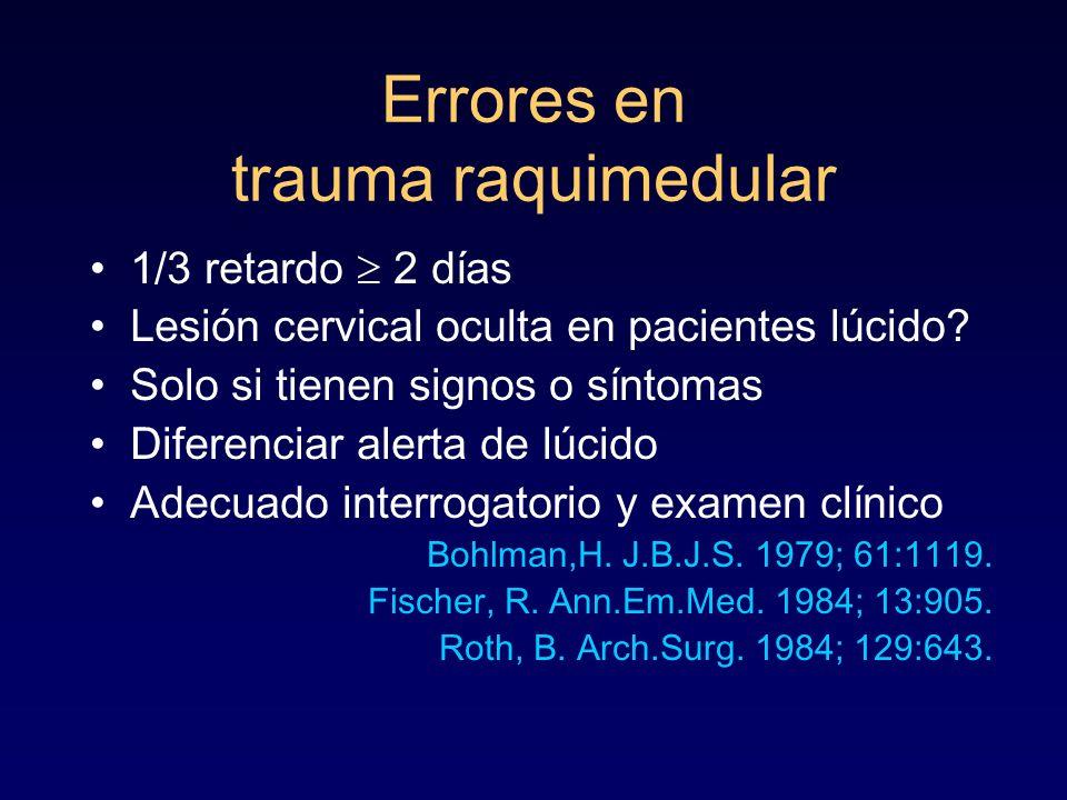 Errores en trauma raquimedular 1/3 retardo 2 días Lesión cervical oculta en pacientes lúcido? Solo si tienen signos o síntomas Diferenciar alerta de l