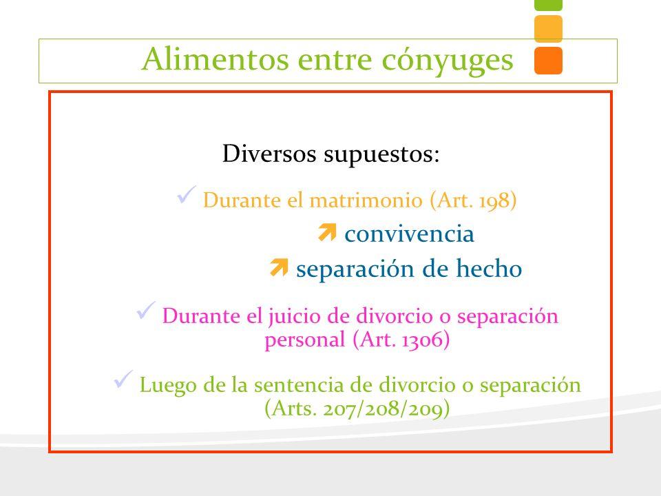 Diversos supuestos: Durante el matrimonio (Art. 198) convivencia separación de hecho Durante el juicio de divorcio o separación personal (Art. 1306) L