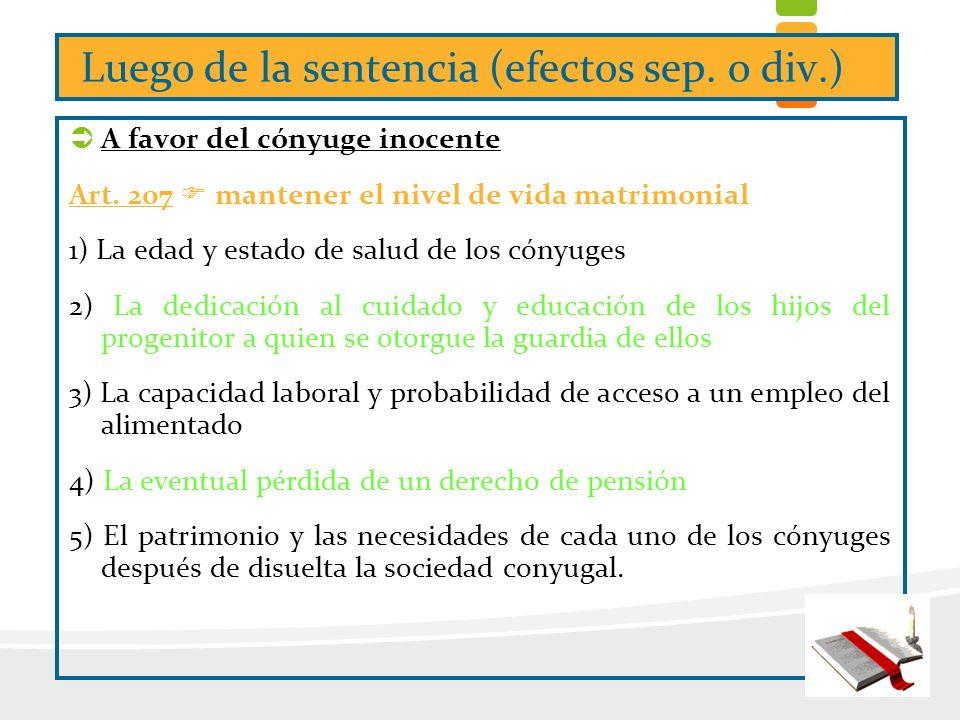 Luego de la sentencia (efectos sep. o div.) ÜA favor del cónyuge inocente Art. 207 F mantener el nivel de vida matrimonial 1) La edad y estado de salu